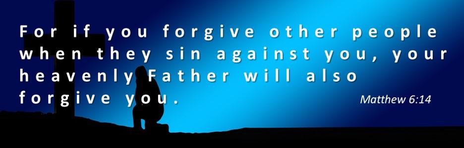 Bible Verses About Forgiveness - Mathhew 6:14