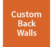 Custom Back Walls